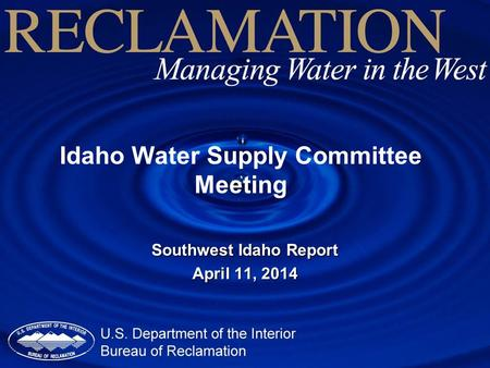 Idaho Water Supply Committee Meeting Southwest Idaho Report April 11, 2014.