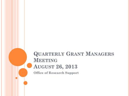 Q UARTERLY G RANT M ANAGERS M EETING A UGUST 26, 2013 Office of Research Support.