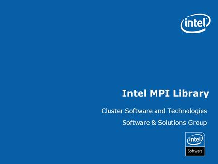 Intel MPI Library Cluster Software and Technologies Software & Solutions Group.