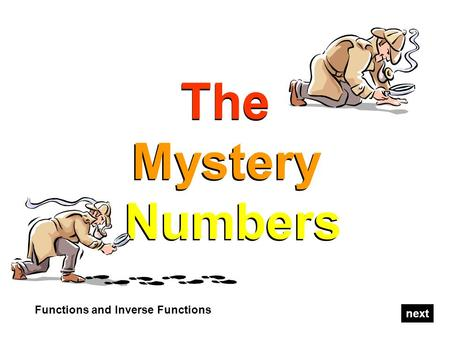 The Mystery Numbers The Mystery Numbers Functions and Inverse Functions next.