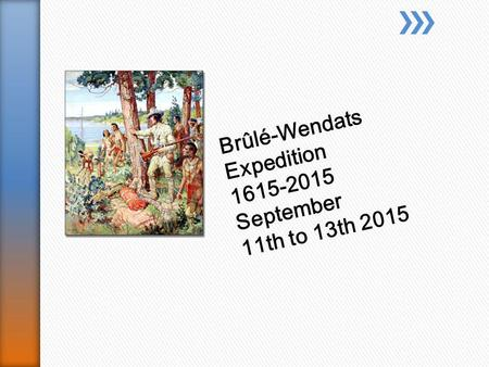 Brûlé-Wendats Expedition 1615-2015 September 11th to 13th 2015.