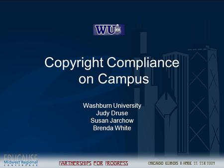 Copyright Compliance on Campus Washburn University Judy Druse Susan Jarchow Brenda White.