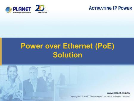 Power over Ethernet (PoE) Solution. 2 Full Range of PoE Products  Power Sourcing Equipment 15W → 30W → 60W  Powered Device.