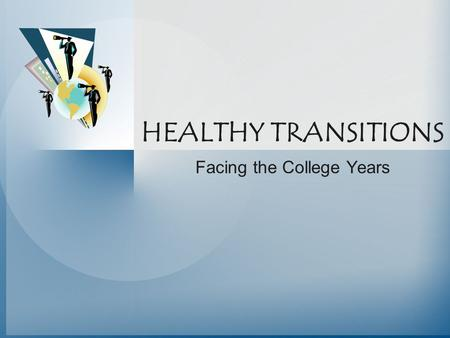 HEALTHY TRANSITIONS Facing the College Years. Presented By: David S. Anderson, Ph.D. Associate Professor George Mason University Department of Health,