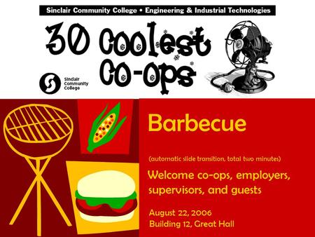 Barbecue (automatic slide transition, total two minutes) Welcome co-ops, employers, supervisors, and guests August 22, 2006 Building 12, Great Hall.