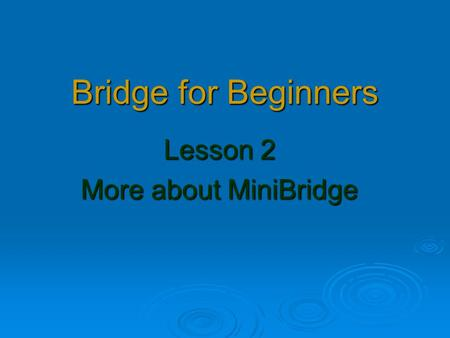 Bridge for Beginners Lesson 2 More about MiniBridge.