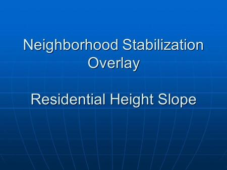 Neighborhood Stabilization Overlay Residential Height Slope.