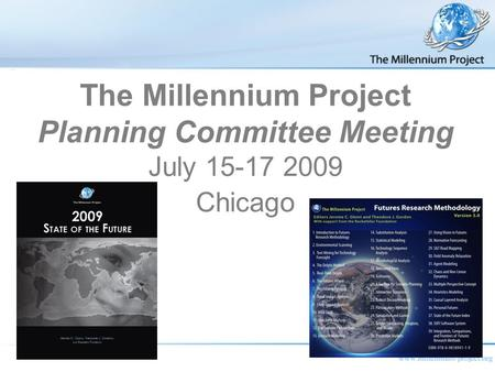 The Millennium Project Planning Committee Meeting July 15-17 2009 Chicago.