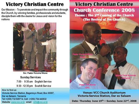 Victory Christian Centre How to find us: Victoria Service Station, Bagamoyo Road, Box 65597, Dar es Salaam, Tanzania Tel:+(255) 732 929714, Cell: (+255)