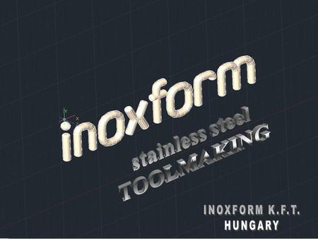 "About us: As the company's name says, we perform shaping of ""Stainless Steel"" in ""Forms"" (tools) for automotive industry. The company INOXFORM founded."