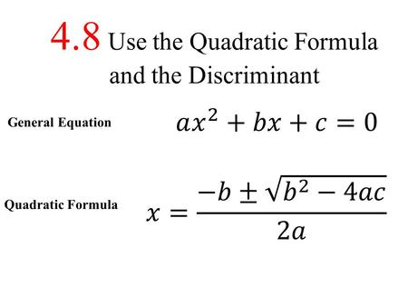 4.8 Use the Quadratic Formula and the Discriminant