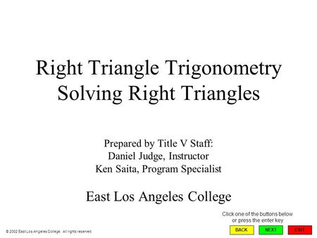 Right Triangle Trigonometry Solving Right Triangles Prepared by Title V Staff: Daniel Judge, Instructor Ken Saita, Program Specialist East Los Angeles.
