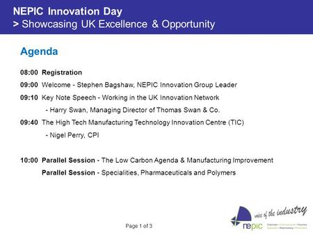 NEPIC Innovation Day > Showcasing UK Excellence & Opportunity 08:00 Registration 09:00 Welcome - Stephen Bagshaw, NEPIC Innovation Group Leader 09:10 Key.
