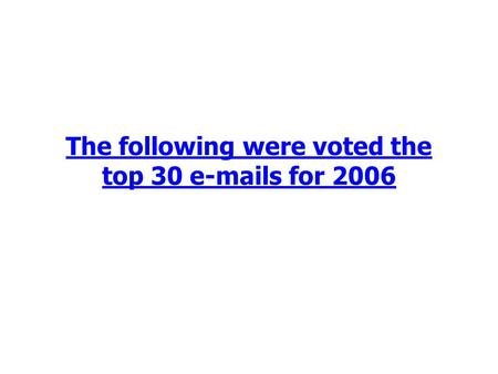 The following were voted the top 30 e-mails for 2006.
