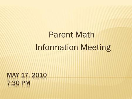 Parent Math Information Meeting.  1. Introductory Remarks – Dr. J. Crisfield, Superintendent  2. Grades K-5 - Dr. C. Huss, Principal of Woodland  3.