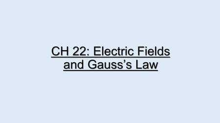 CH 22: Electric Fields and Gauss's Law