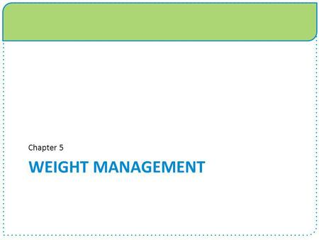 Chapter 5 Weight Management.