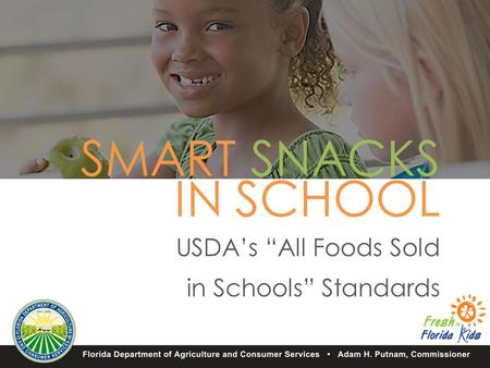 "SMART SNACKS IN SCHOOL USDA's ""All Foods Sold in Schools"" Standards."