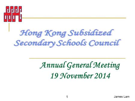 Annual General Meeting 19 November 2014 James Lam 1.