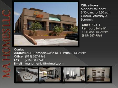 Office Hours Monday to Friday 8:30 a.m. to 5:30 p.m. Closed Saturday & Sundays Contact Address 7 411 Remcon, Suite B1, El Paso, TX 79912 Office (915) 587-9566.