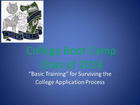 "College Boot Camp Class of 2014 ""Basic Training"" for Surviving the College Application Process."