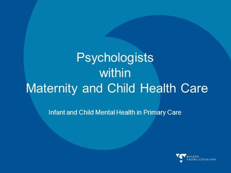 Psychologists within Maternity and Child Health Care Infant and Child Mental Health in Primary Care.