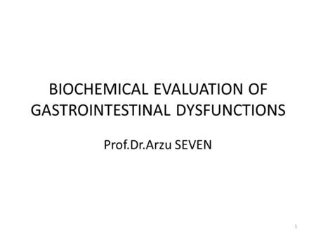 BIOCHEMICAL EVALUATION OF GASTROINTESTINAL DYSFUNCTIONS Prof.Dr.Arzu SEVEN 1.