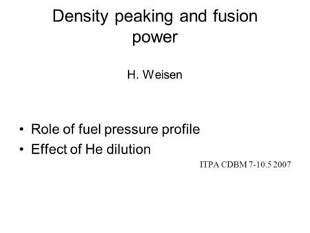 Density peaking and fusion power H. Weisen Role of fuel pressure profile Effect of He dilution ITPA CDBM 7-10.5 2007.