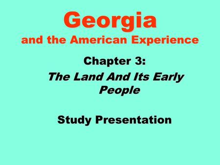 Georgia and the American Experience Chapter 3: The Land And Its Early People Study Presentation.