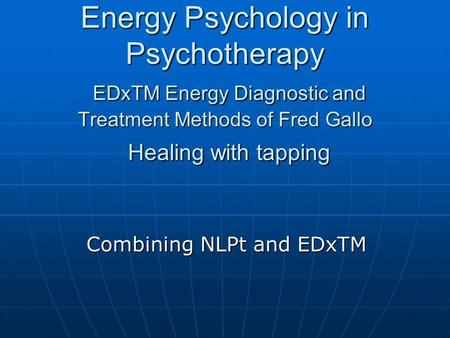 Energy Psychology in Psychotherapy EDxTM Energy Diagnostic and Treatment Methods of Fred Gallo Healing with tapping Combining NLPt and EDxTM.