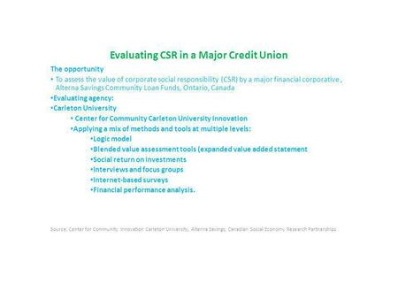 Evaluating CSR in a Major Credit Union The opportunity To assess the value of corporate social responsibility (CSR) by a major financial corporative, Alterna.