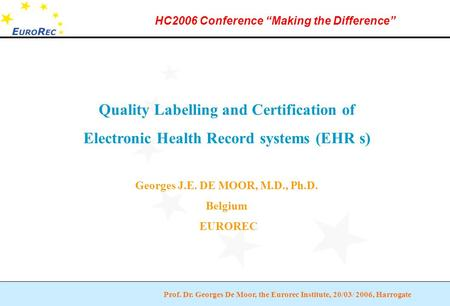"Prof. Dr. Georges De Moor, the Eurorec Institute, 20/03/ 2006, Harrogate HC2006 Conference ""Making the Difference"" Quality Labelling and Certification."