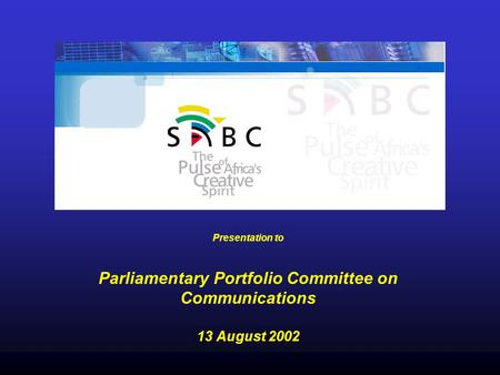 Presentation to Parliamentary Portfolio Committee on Communications 13 August 2002.