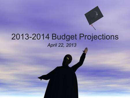 2013-2014 Budget Projections April 22, 2013. What Will Be Covered Tonight? Update on state legislature and public school funding 2013-2014 Preliminary.