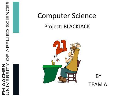 Computer Science Project: BLACKJACK BY TEAM A. Overview of the Project Part A: Ramanathan Swaminathan, Zaith Peralta Ramos Game control, scoring and user.