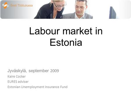 Labour market in Estonia Jyväskylä, september 2009 Kaire Cocker EURES adviser Estonian Unemployment Insurance Fund.