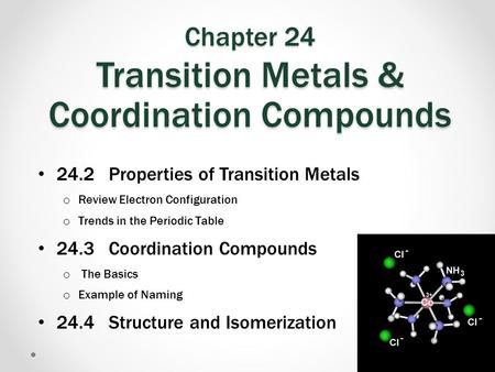 Chapter 24 Transition Metals & Coordination Compounds 24.2 Properties of Transition Metals o Review Electron Configuration o Trends in the Periodic Table.