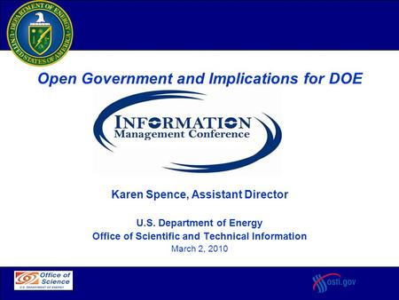 Department of Energy Open Government and Implications for DOE Karen Spence, Assistant Director U.S. Department of Energy Office of Scientific and Technical.
