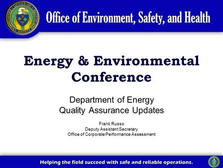 Department of Energy Quality Assurance Updates Frank Russo Deputy Assistant Secretary Office of Corporate Performance Assessment Energy & Environmental.