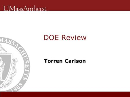 DOE Review Torren Carlson. Goals  Review of experimental design -we can use this for real experiments?  Review/Learn useful Matlab functions  Homework.