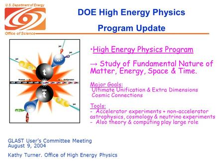 Office of Science U.S. Department of Energy DOE High Energy Physics Program Update GLAST User's Committee Meeting August 9, 2004 Kathy Turner. Office of.