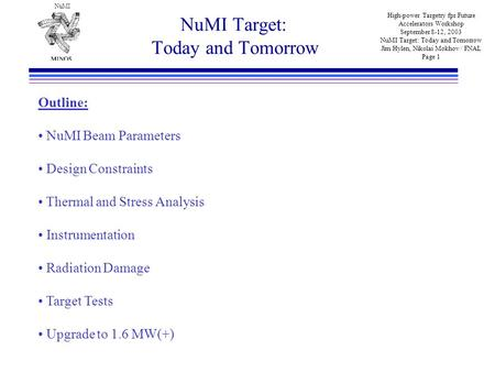 NuMI High-power Targetry fpr Future Accelerators Workshop September 8-12, 2003 NuMI Target: Today and Tomorrow Jim Hylen, Nikolai Mokhov / FNAL Page 1.