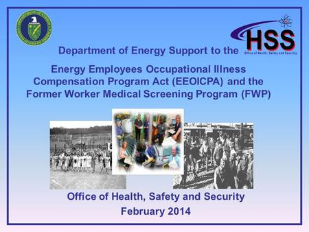 Department of Energy Support to the Energy Employees Occupational Illness Compensation Program Act (EEOICPA) and the Former Worker Medical Screening Program.