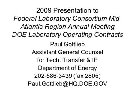 2009 Presentation to Federal Laboratory Consortium Mid- Atlantic Region Annual Meeting DOE Laboratory Operating Contracts Paul Gottlieb Assistant General.
