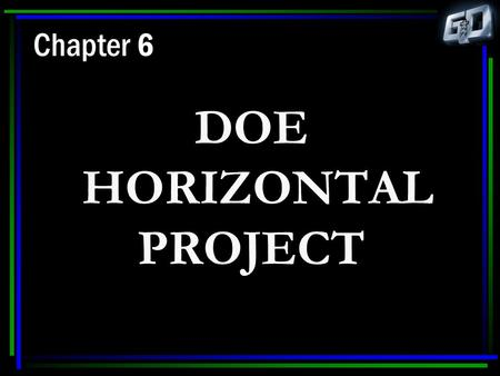 Chapter 6 DOE HORIZONTAL PROJECT. Why a Horizontal Waterflood? Problems with Conventional Waterflooding  Low injection rates  High injection pressures.