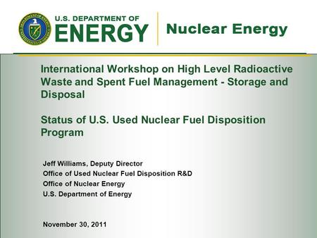 International Workshop on High Level Radioactive Waste and Spent Fuel Management - Storage and Disposal Status of U.S. Used Nuclear Fuel Disposition Program.