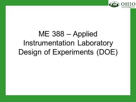 ME 388 – Applied Instrumentation Laboratory Design of Experiments (DOE)