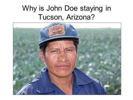 Why is John Doe staying in Tucson, Arizona?. The Minutemen Patriots Vigilantes.