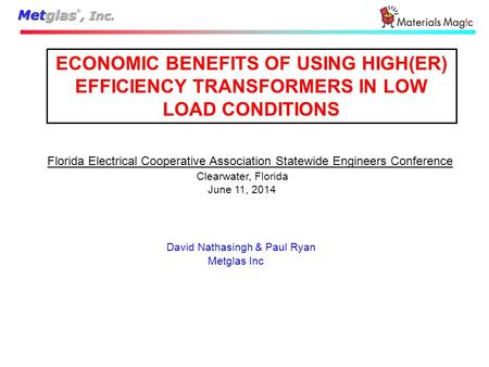 ECONOMIC BENEFITS OF USING HIGH(ER) EFFICIENCY TRANSFORMERS IN LOW LOAD CONDITIONS Florida Electrical Cooperative Association Statewide Engineers Conference.