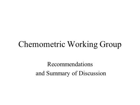 Chemometric Working Group Recommendations and Summary of Discussion.